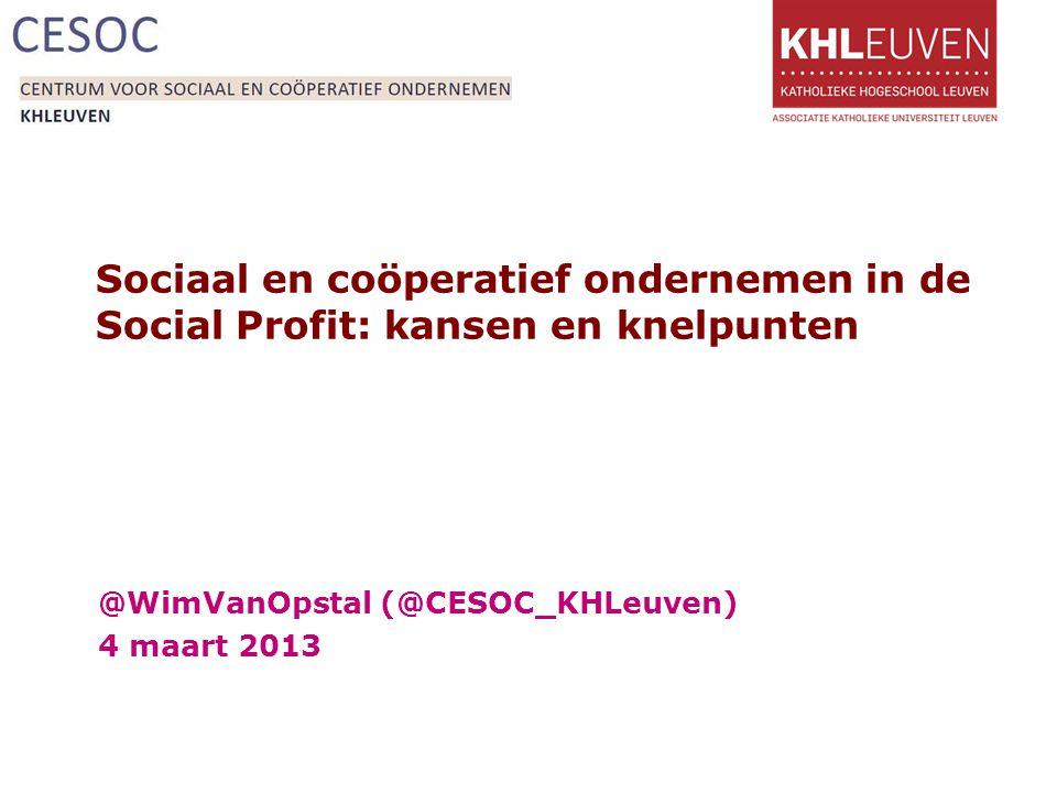 Sociaal en coöperatief ondernemen in de Social Profit: kansen en knelpunten @WimVanOpstal (@CESOC_KHLeuven) 4 maart 2013
