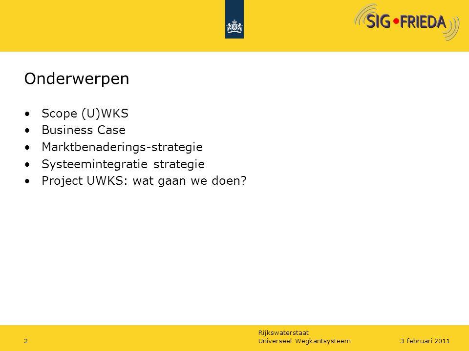 Rijkswaterstaat Onderwerpen Scope (U)WKS Business Case Marktbenaderings-strategie Systeemintegratie strategie Project UWKS: wat gaan we doen? Universe