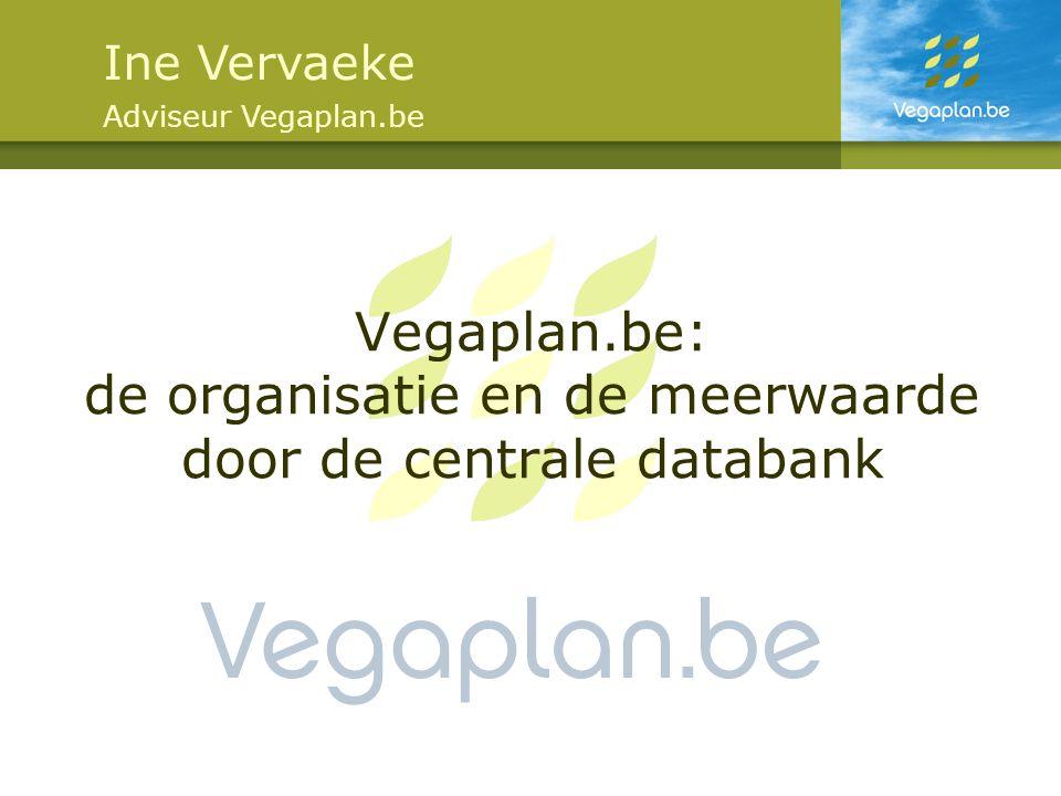Vegaplan.be: de organisatie en de meerwaarde door de centrale databank Ine Vervaeke Adviseur Vegaplan.be