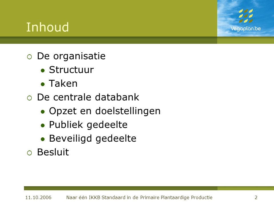 11.10.2006 Naar één IKKB Standaard in de Primaire Plantaardige Productie2 Inhoud  De organisatie Structuur Taken  De centrale databank Opzet en doel