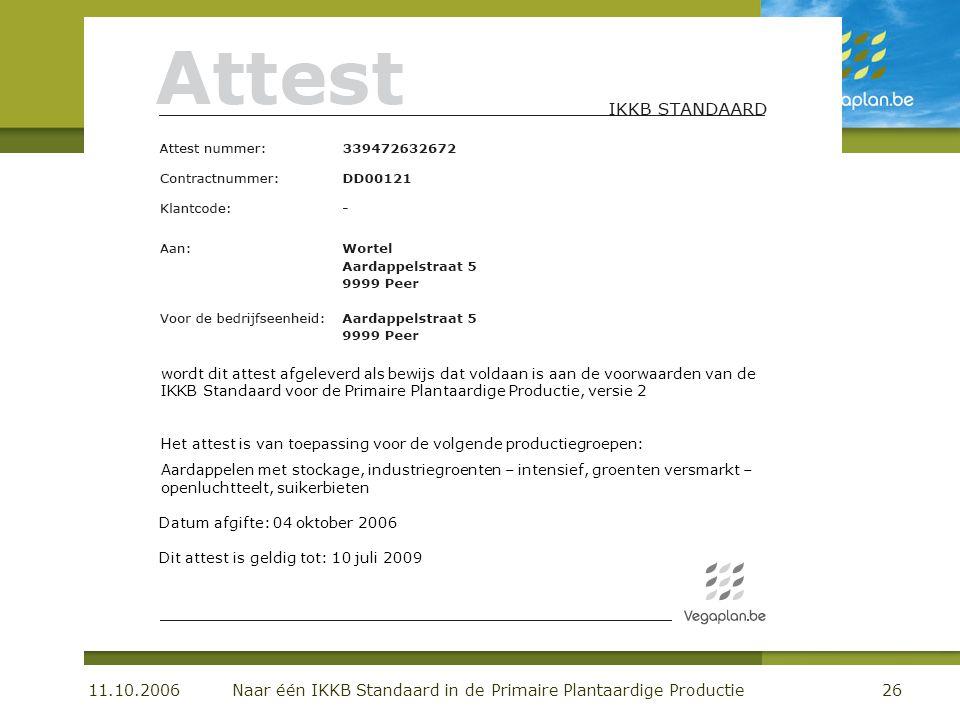 11.10.2006 Naar één IKKB Standaard in de Primaire Plantaardige Productie26 De centrale databank wordt dit attest afgeleverd als bewijs dat voldaan is
