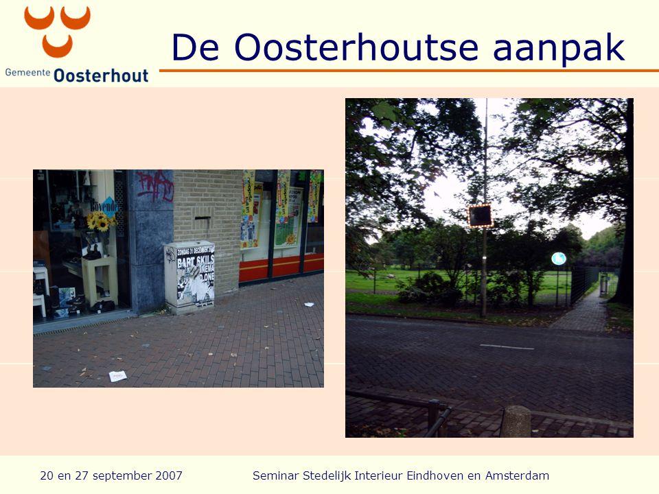De Oosterhoutse aanpak 20 en 27 september 2007Seminar Stedelijk Interieur Eindhoven en Amsterdam