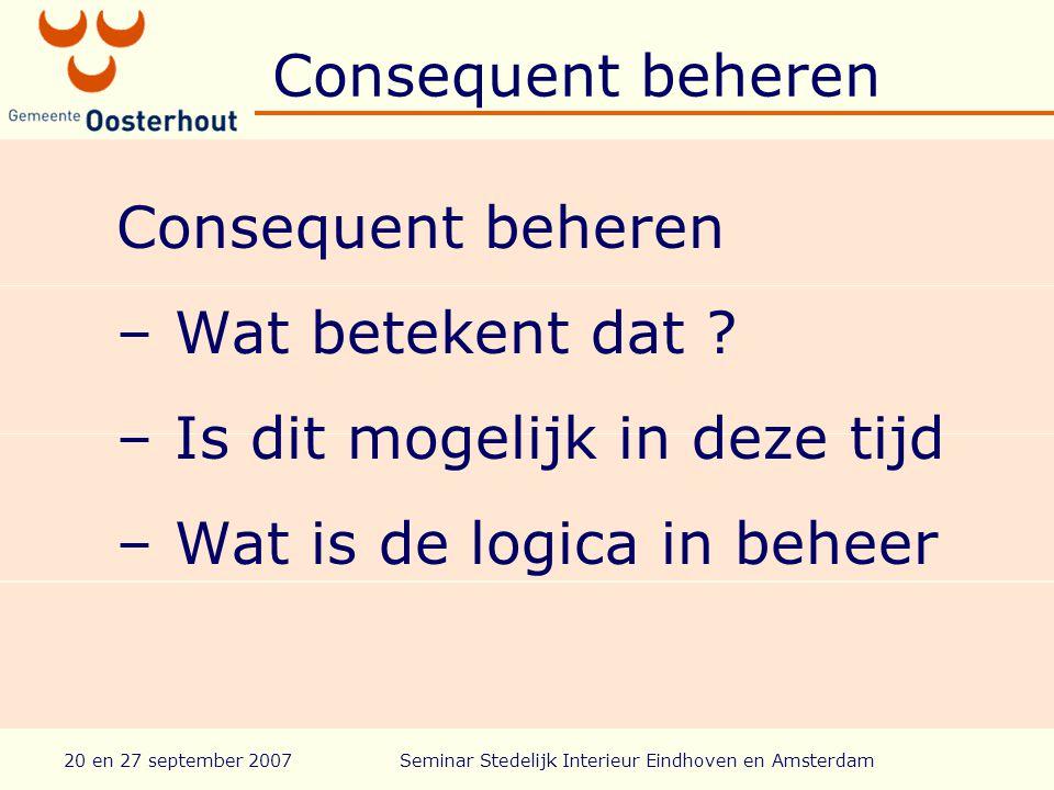 20 en 27 september 2007Seminar Stedelijk Interieur Eindhoven en Amsterdam Consequent beheren – Wat betekent dat .