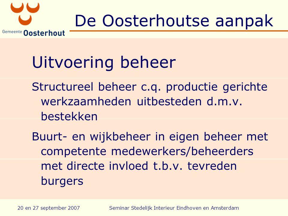 20 en 27 september 2007Seminar Stedelijk Interieur Eindhoven en Amsterdam De Oosterhoutse aanpak Uitvoering beheer Structureel beheer c.q.