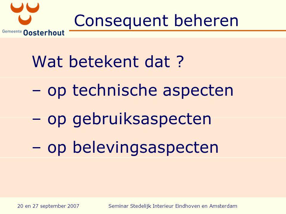 20 en 27 september 2007Seminar Stedelijk Interieur Eindhoven en Amsterdam Consequent beheren Wat betekent dat .