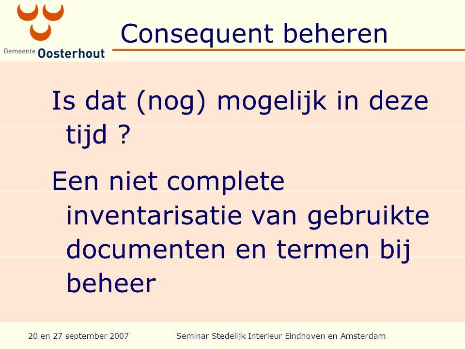 20 en 27 september 2007Seminar Stedelijk Interieur Eindhoven en Amsterdam Consequent beheren Is dat (nog) mogelijk in deze tijd .