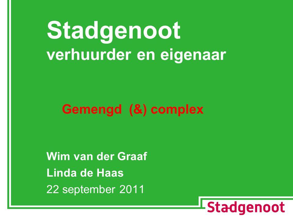 Stadgenoot verhuurder en eigenaar Wim van der Graaf Linda de Haas 22 september 2011 Gemengd (&) complex
