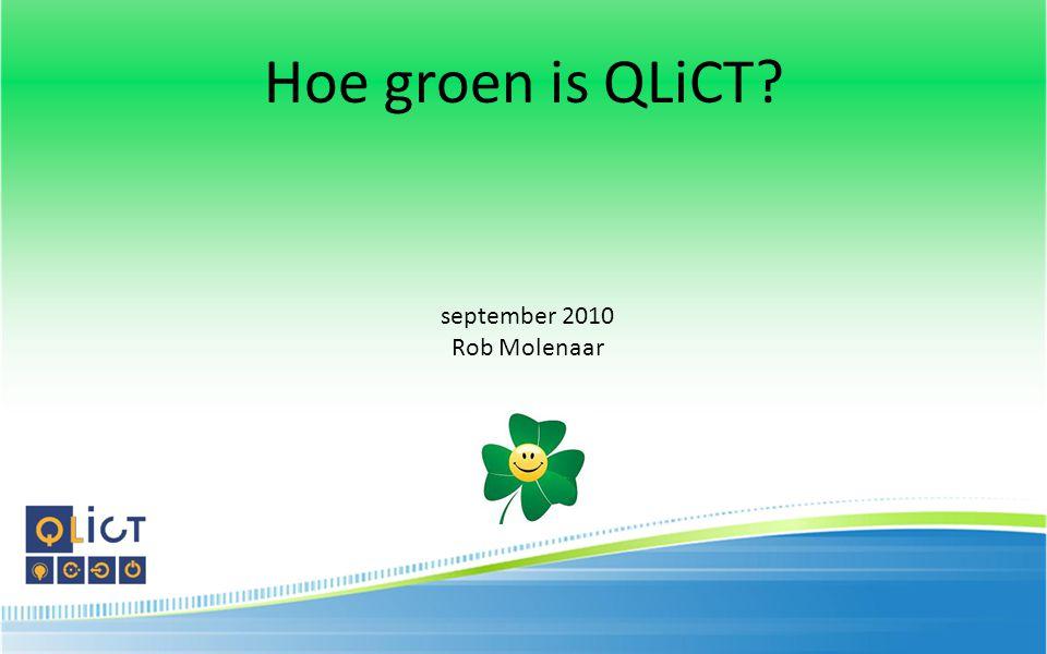 Hoe groen is QLiCT? september 2010 Rob Molenaar