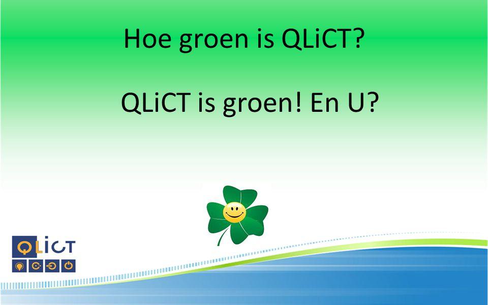 Hoe groen is QLiCT? QLiCT is groen! En U?