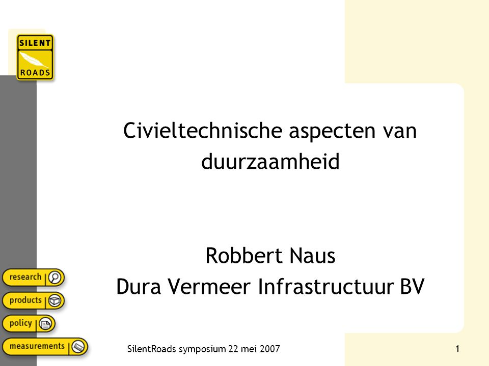 SilentRoads symposium 22 mei 20071 Civieltechnische aspecten van duurzaamheid Robbert Naus Dura Vermeer Infrastructuur BV