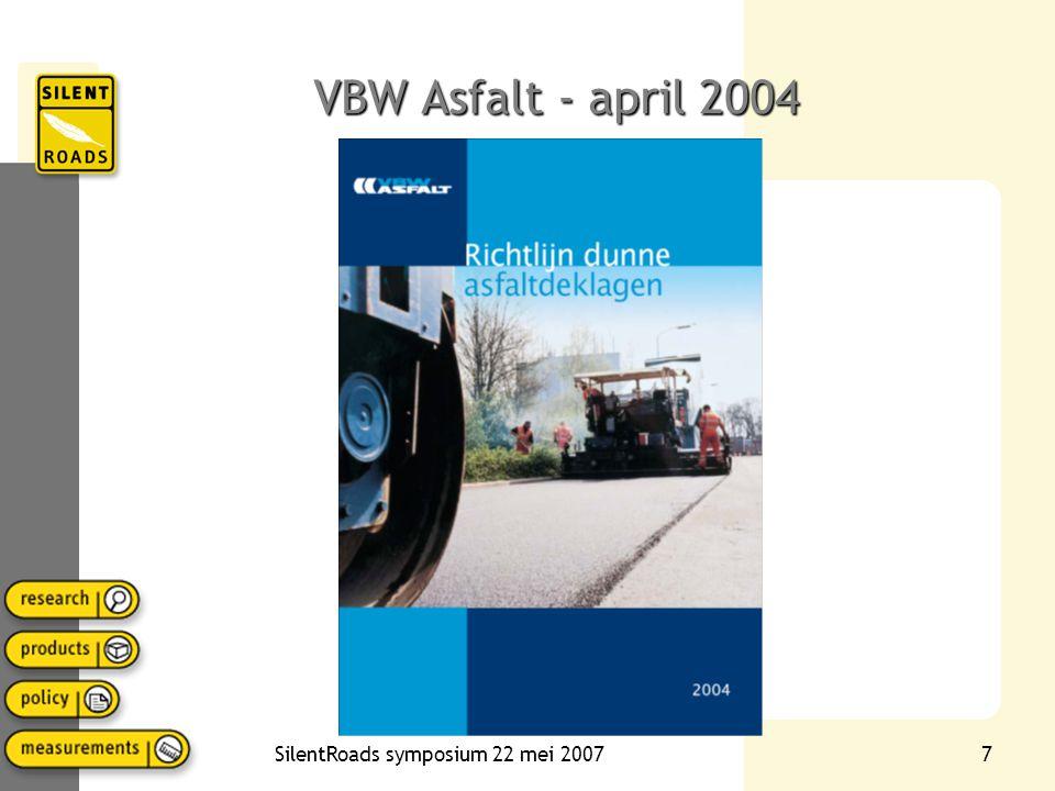 SilentRoads symposium 22 mei 20078 CROW-rapport CROW, juni 2006 (downloaden via stillerverkeer.nl) : Specificaties voor Stille Wegdekken – Keuzeboom en voorbeeld specificatieteksten Toelichting (KOAC-NPC) Akoestische specificaties (M+P)
