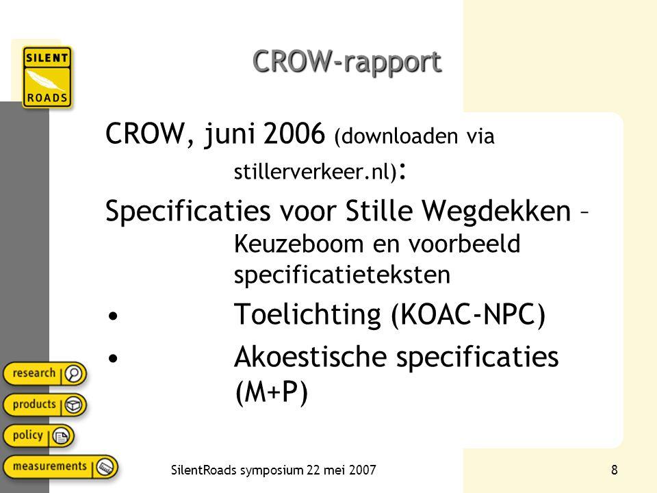 SilentRoads symposium 22 mei 20078 CROW-rapport CROW, juni 2006 (downloaden via stillerverkeer.nl) : Specificaties voor Stille Wegdekken – Keuzeboom e