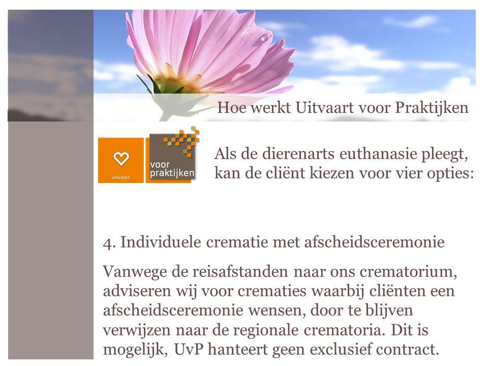 Hoe werkt Uitvaart voor Praktijken 4. Individuele crematie met afscheidsceremonie Vanwege de reisafstanden naar ons crematorium, adviseren wij voor cr