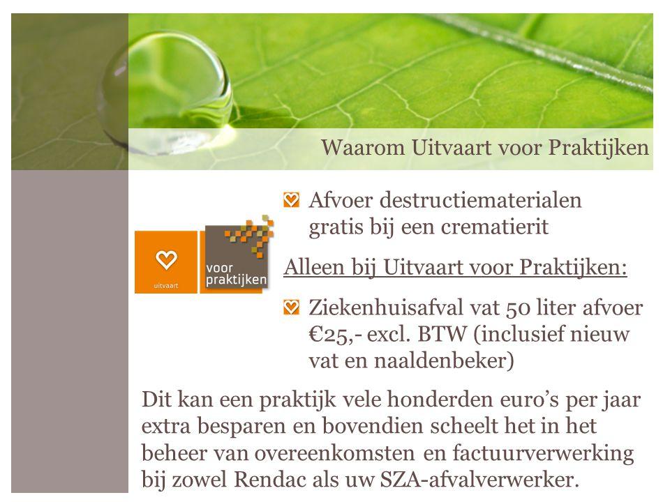 Afvoer destructiematerialen gratis bij een crematierit Alleen bij Uitvaart voor Praktijken: Ziekenhuisafval vat 50 liter afvoer €25,- excl. BTW (inclu