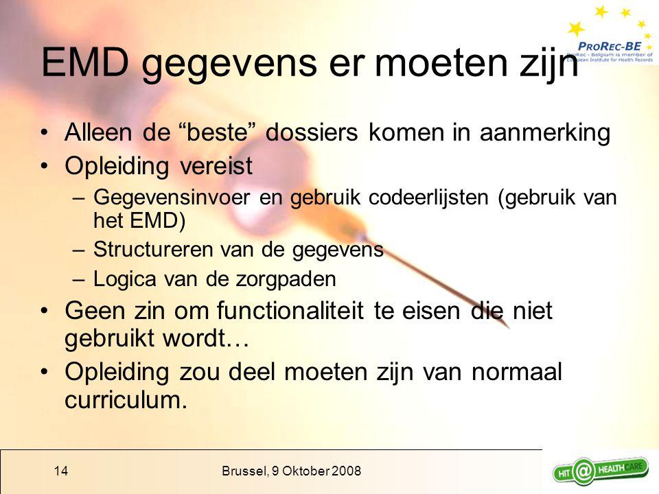 """Brussel, 9 Oktober 200814 EMD gegevens er moeten zijn Alleen de """"beste"""" dossiers komen in aanmerking Opleiding vereist –Gegevensinvoer en gebruik code"""