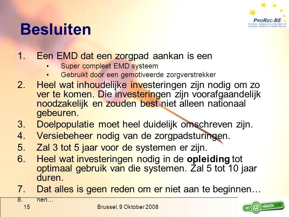 Brussel, 9 Oktober 200815 Besluiten 1.Een EMD dat een zorgpad aankan is een Super compleet EMD systeem Gebruikt door een gemotiveerde zorgverstrekker