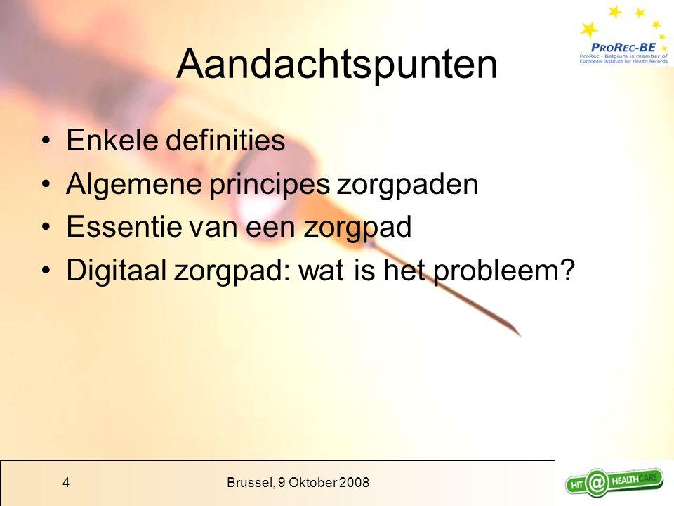 Brussel, 9 Oktober 20084 Aandachtspunten Enkele definities Algemene principes zorgpaden Essentie van een zorgpad Digitaal zorgpad: wat is het probleem