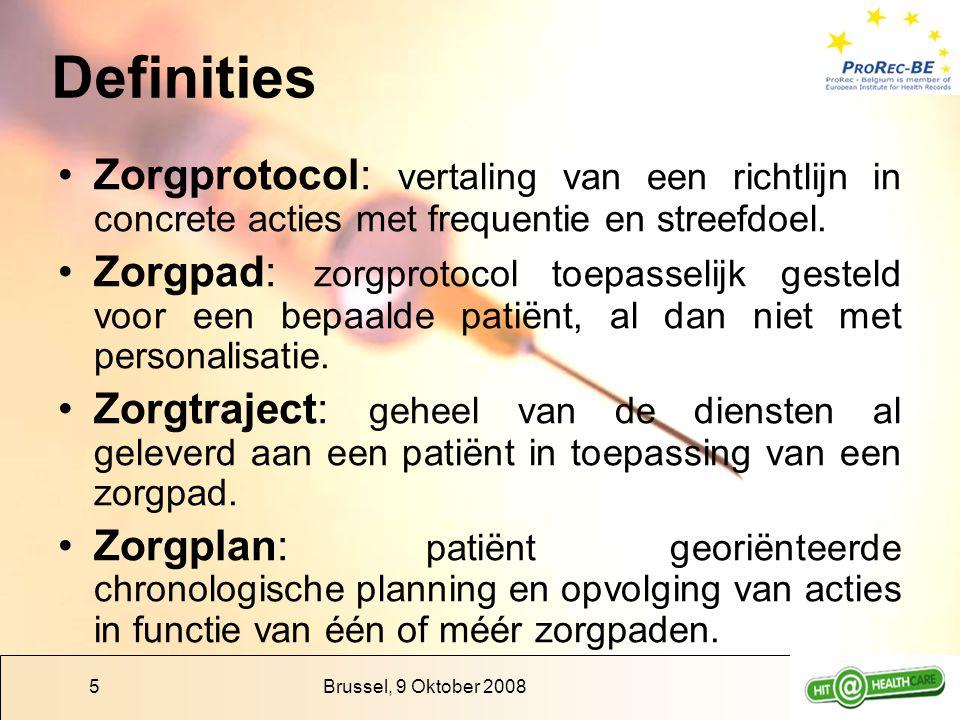 Brussel, 9 Oktober 20085 Definities Zorgprotocol: vertaling van een richtlijn in concrete acties met frequentie en streefdoel. Zorgpad: zorgprotocol t