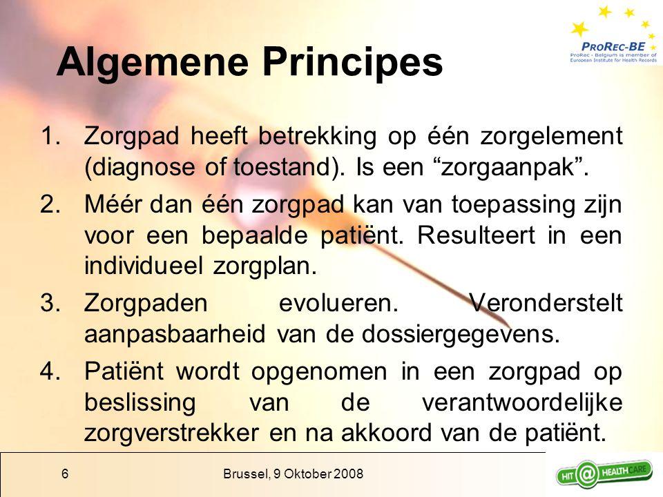 """Brussel, 9 Oktober 20086 Algemene Principes 1.Zorgpad heeft betrekking op één zorgelement (diagnose of toestand). Is een """"zorgaanpak"""". 2.Méér dan één"""
