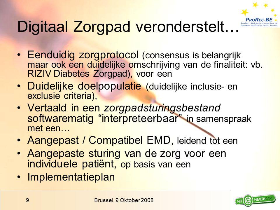 Brussel, 9 Oktober 200810 Advies Diabetes Zorgpad 08 Advies uitgaande van een werkgroep, resulterend in functionele criteria die zowel een tijdelijke toestand aankunnen als het ideale zorgpad (>130) Voorafgaande voorwaarden EMD –Het EMD moet de nodige gegevens kunnen bevatten.