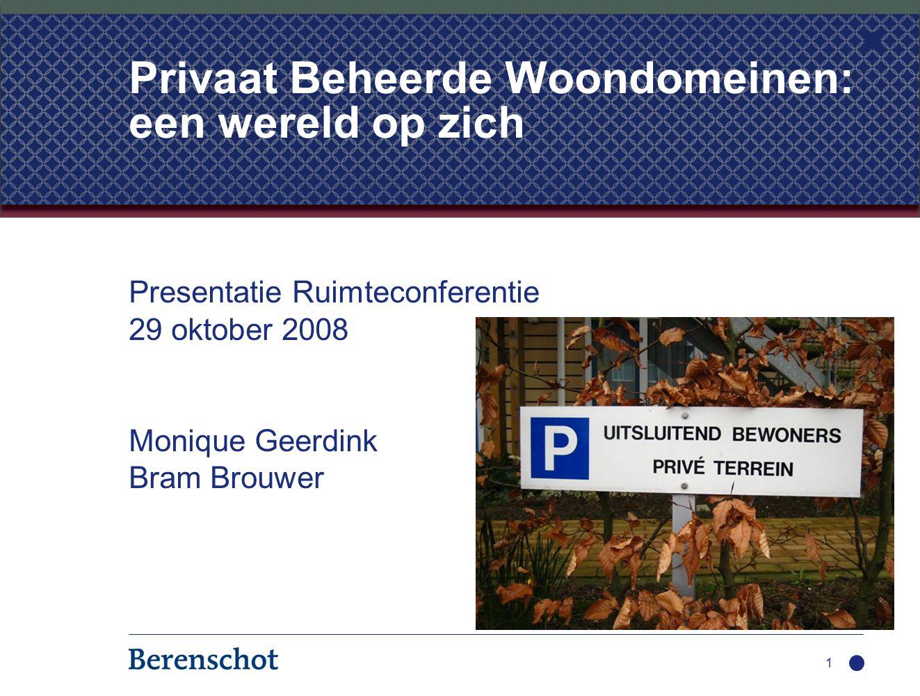 Presentatie Ruimteconferentie 29 oktober 2008 Monique Geerdink Bram Brouwer 1 Privaat Beheerde Woondomeinen: een wereld op zich