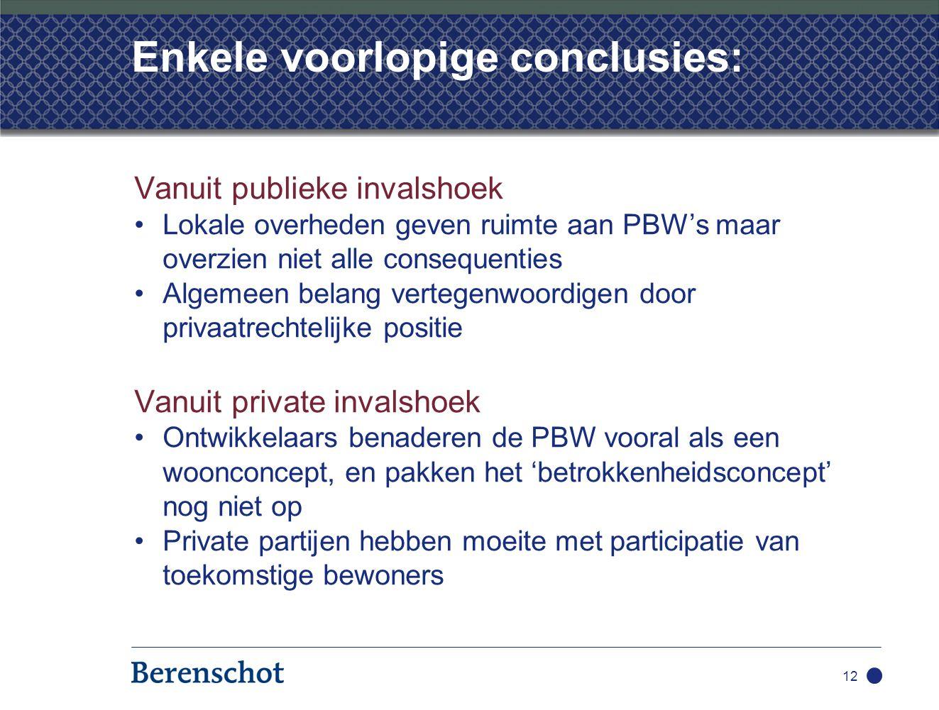 Enkele voorlopige conclusies: Vanuit publieke invalshoek Lokale overheden geven ruimte aan PBW's maar overzien niet alle consequenties Algemeen belang