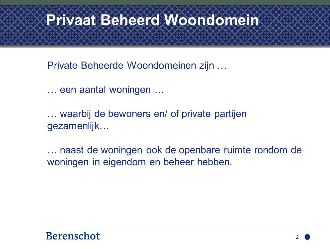 Privaat Beheerd Woondomein Private Beheerde Woondomeinen zijn … … een aantal woningen … … waarbij de bewoners en/ of private partijen gezamenlijk… … n