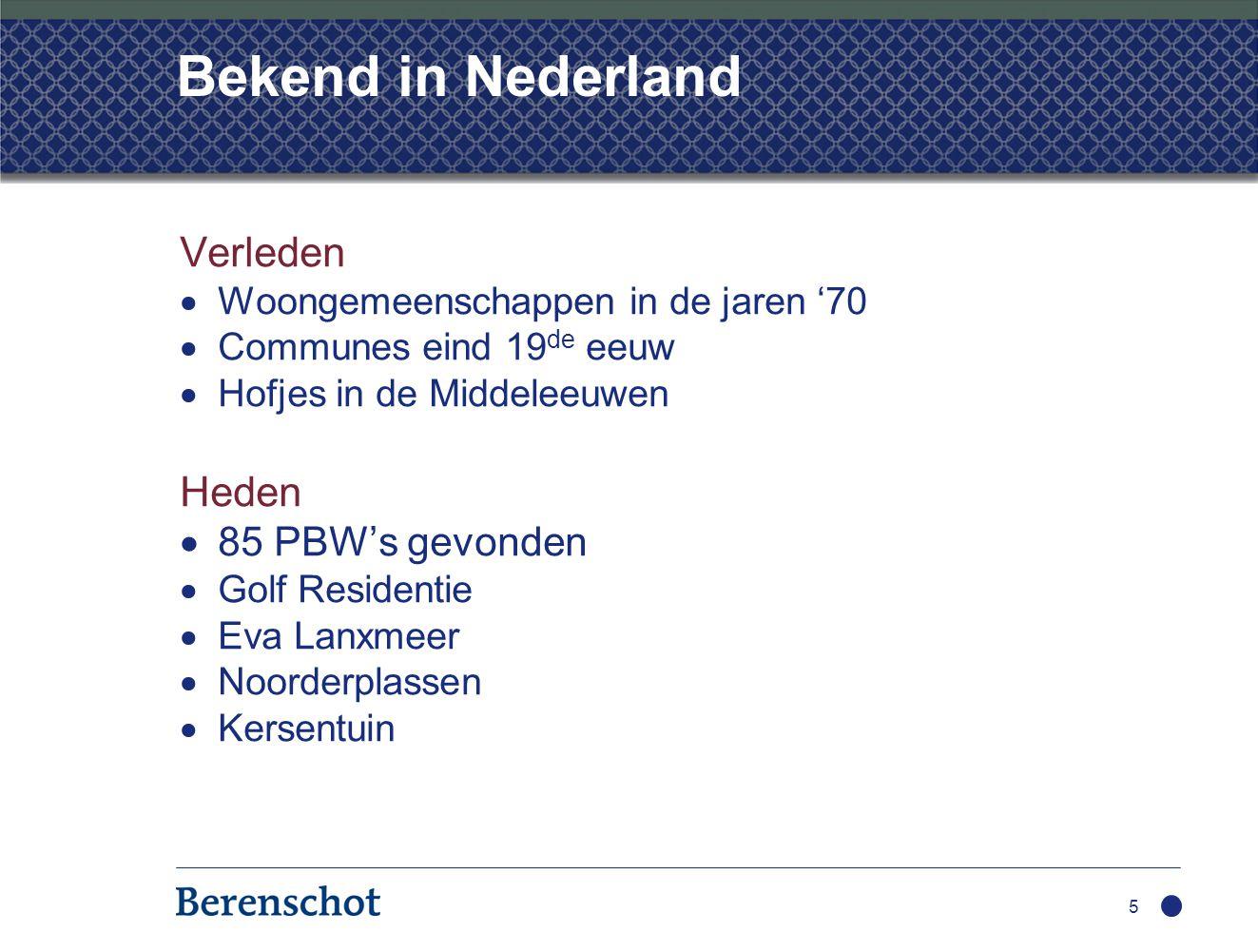Bekend in Nederland Verleden  Woongemeenschappen in de jaren '70  Communes eind 19 de eeuw  Hofjes in de Middeleeuwen Heden  85 PBW's gevonden  Golf Residentie  Eva Lanxmeer  Noorderplassen  Kersentuin 5