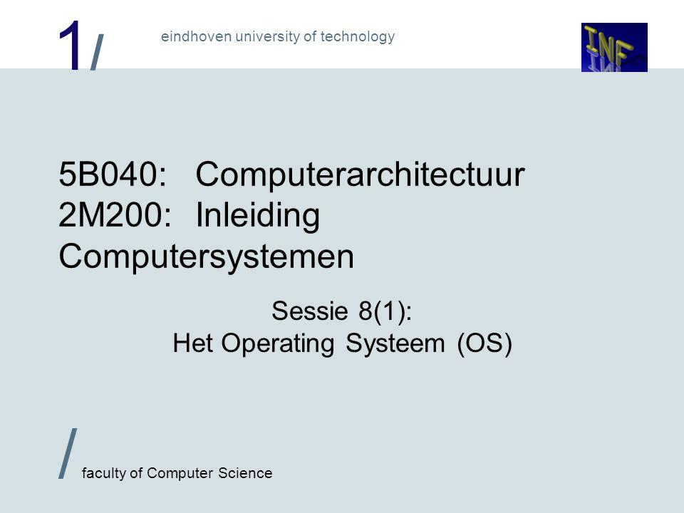 1/1/ / faculty of Computer Science eindhoven university of technology Applicatie Level 4 Lagen van het ontwerp: Operating Systeem Level 3 Instruction Set Arch.