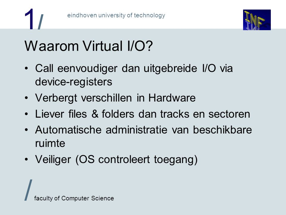 1/1/ / faculty of Computer Science eindhoven university of technology Waarom Virtual I/O.