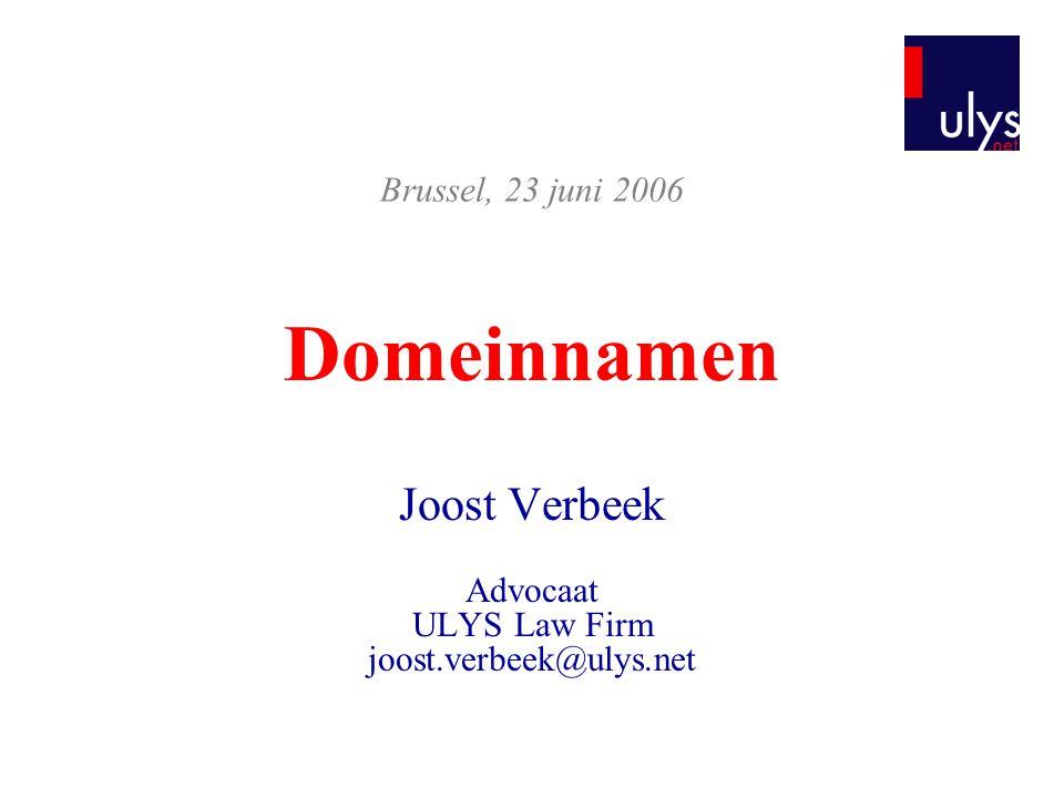 Domeinnamen Joost Verbeek Advocaat ULYS Law Firm joost.verbeek@ulys.net Brussel, 23 juni 2006