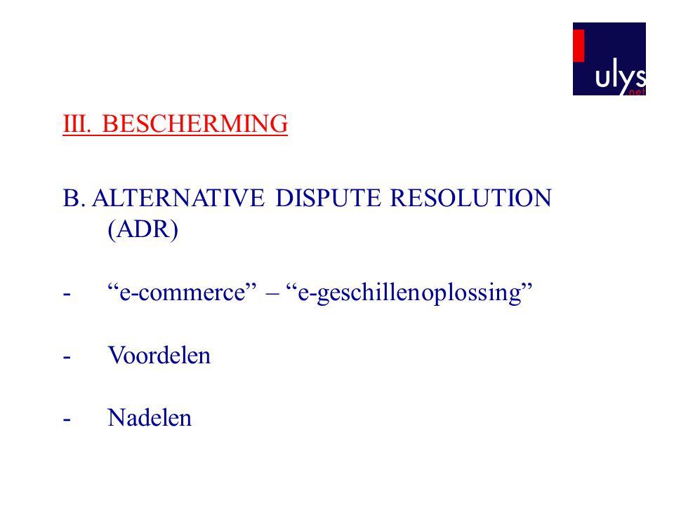 "B. ALTERNATIVE DISPUTE RESOLUTION (ADR) -""e-commerce"" – ""e-geschillenoplossing"" -Voordelen -Nadelen"