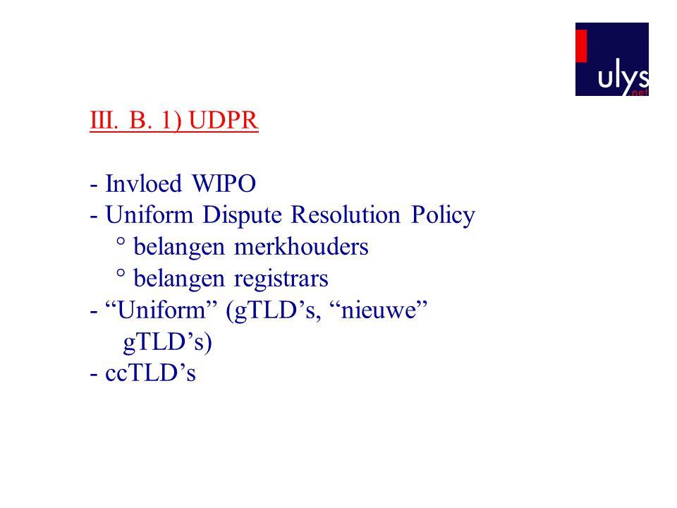 """III. B. 1) UDPR - Invloed WIPO - Uniform Dispute Resolution Policy ° belangen merkhouders ° belangen registrars - """"Uniform"""" (gTLD's, """"nieuwe"""" gTLD's)"""