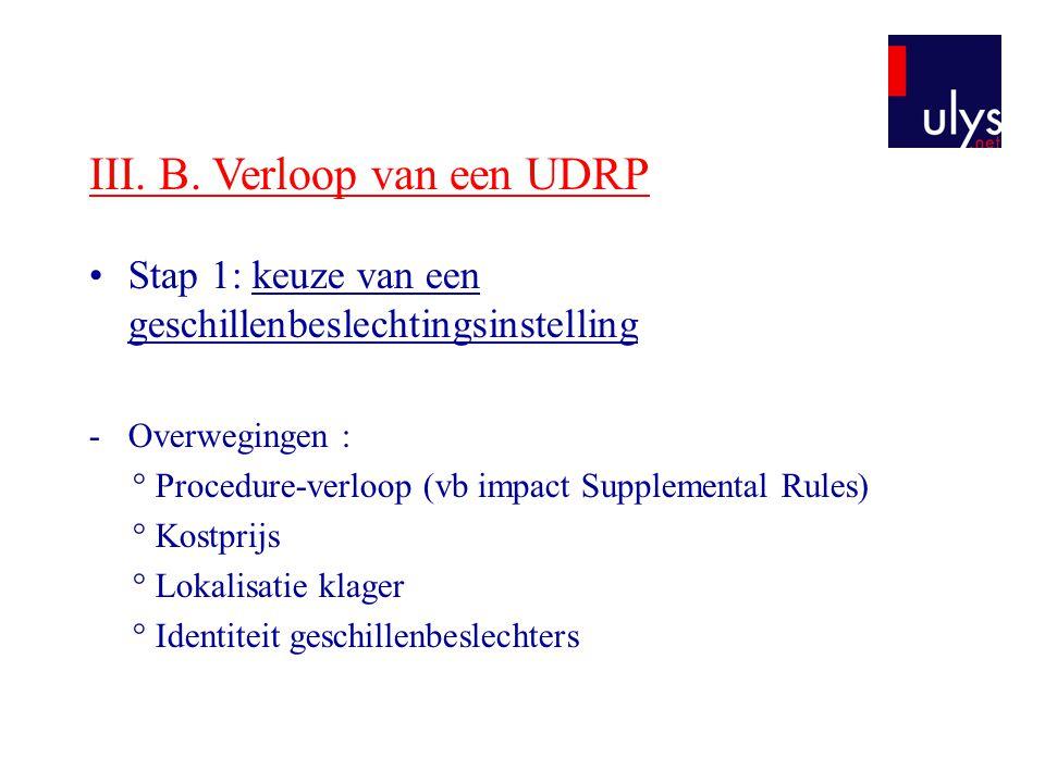 III. B. Verloop van een UDRP Stap 1: keuze van een geschillenbeslechtingsinstelling -Overwegingen : ° Procedure-verloop (vb impact Supplemental Rules)