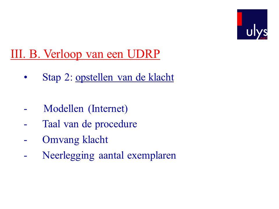 III. B. Verloop van een UDRP Stap 2: opstellen van de klacht - Modellen (Internet) -Taal van de procedure -Omvang klacht -Neerlegging aantal exemplare