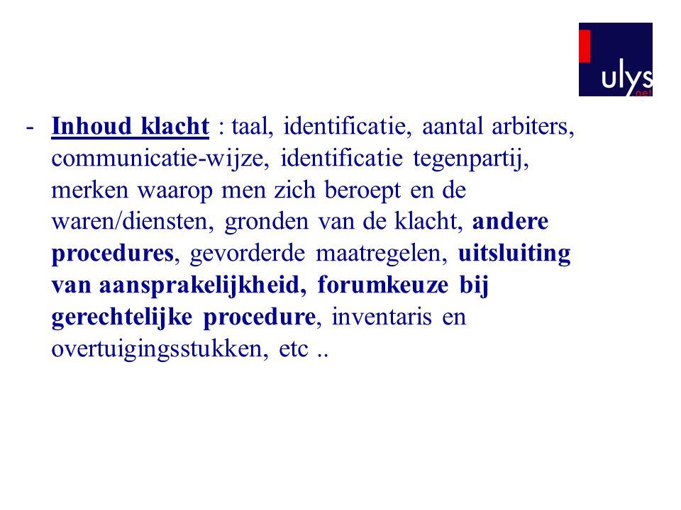 -Inhoud klacht : taal, identificatie, aantal arbiters, communicatie-wijze, identificatie tegenpartij, merken waarop men zich beroept en de waren/diens