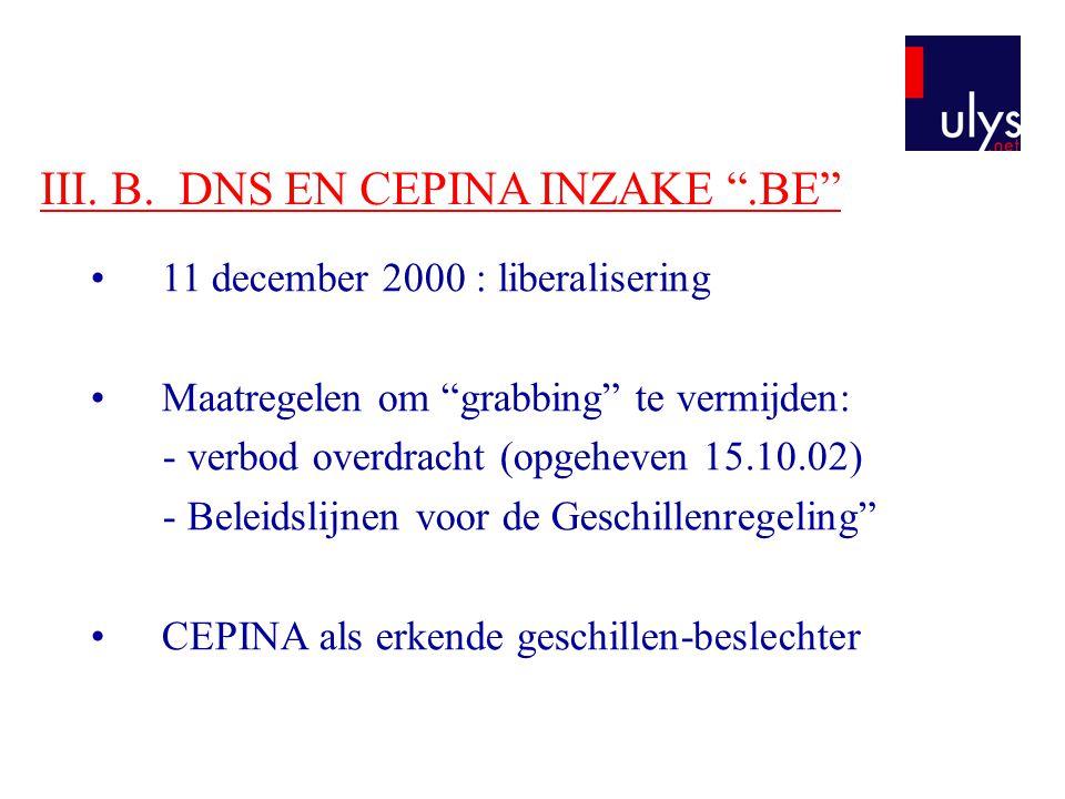 """III. B. DNS EN CEPINA INZAKE """".BE"""" 11 december 2000 : liberalisering Maatregelen om """"grabbing"""" te vermijden: - verbod overdracht (opgeheven 15.10.02)"""