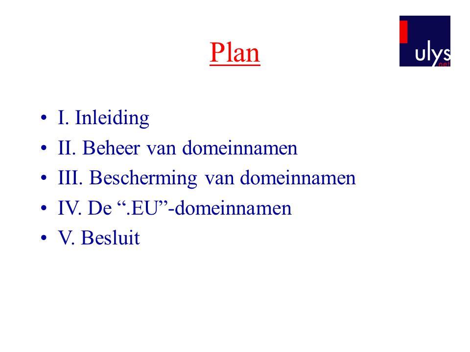 """Plan I. Inleiding II. Beheer van domeinnamen III. Bescherming van domeinnamen IV. De """".EU""""-domeinnamen V. Besluit"""
