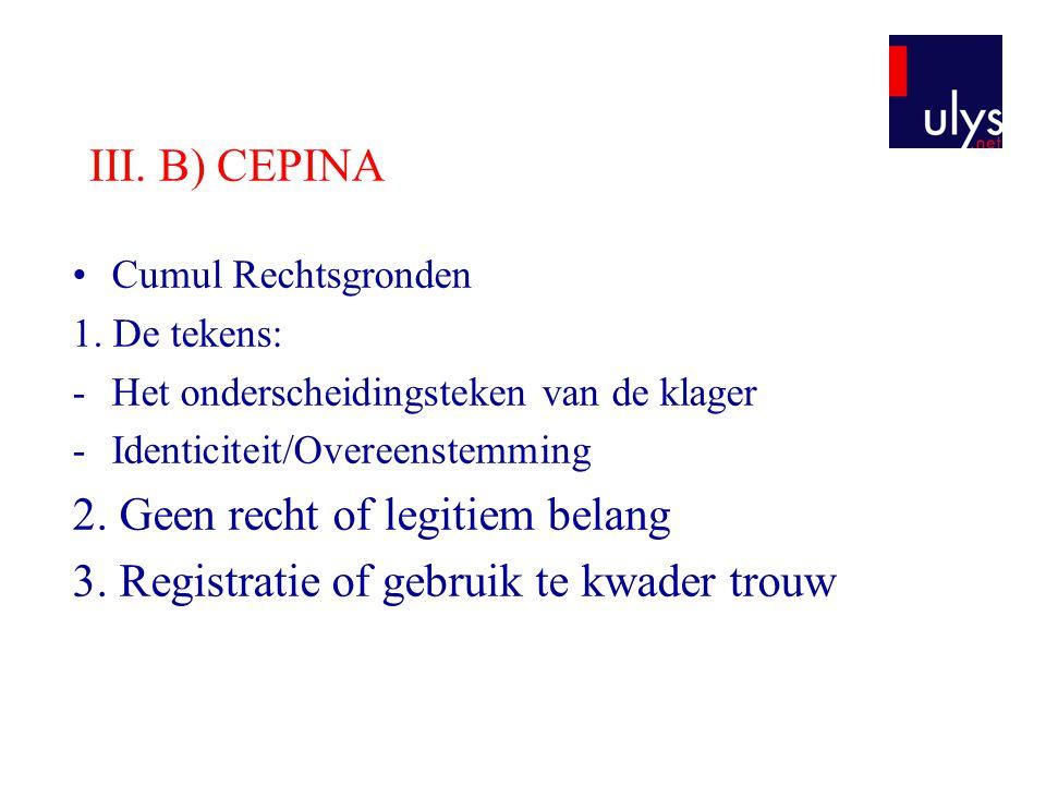 III. B) CEPINA Cumul Rechtsgronden 1. De tekens: -Het onderscheidingsteken van de klager -Identiciteit/Overeenstemming 2. Geen recht of legitiem belan