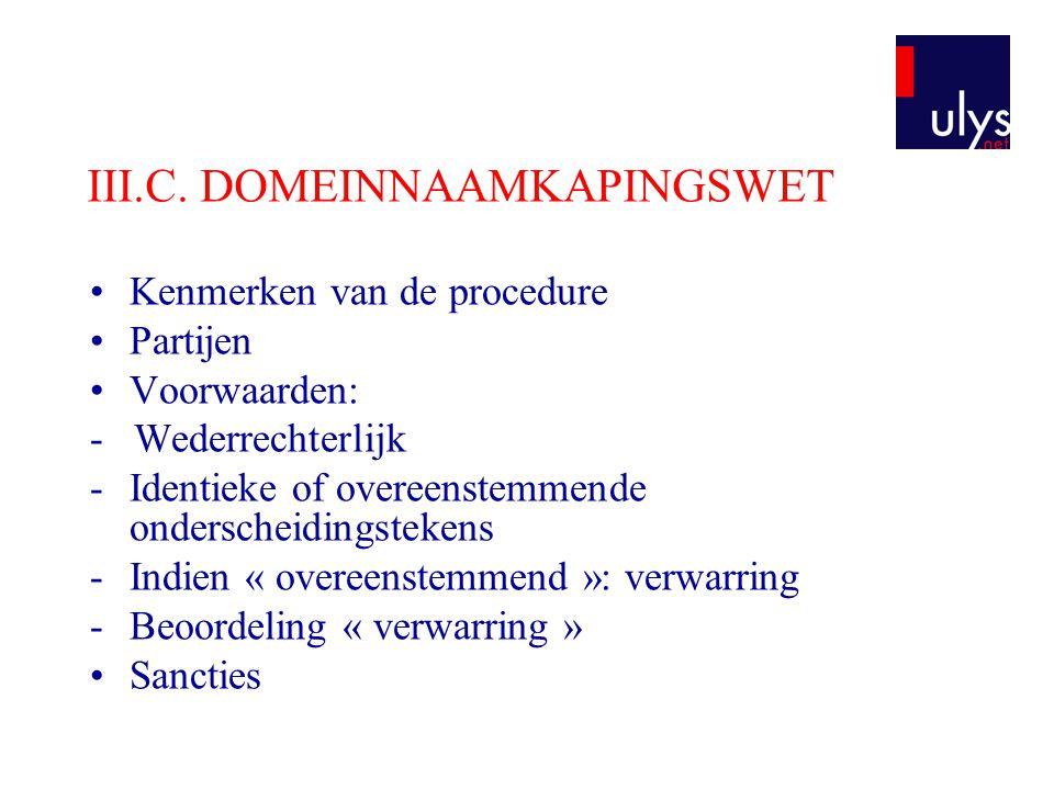 III.C. DOMEINNAAMKAPINGSWET Kenmerken van de procedure Partijen Voorwaarden: - Wederrechterlijk -Identieke of overeenstemmende onderscheidingstekens -