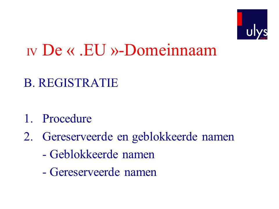 IV De «.EU »-Domeinnaam B. REGISTRATIE 1.Procedure 2.Gereserveerde en geblokkeerde namen - Geblokkeerde namen - Gereserveerde namen