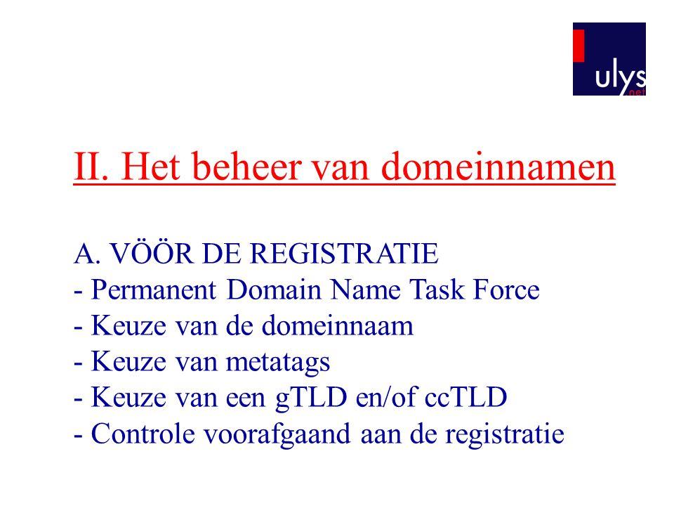 II. Het beheer van domeinnamen A. VÖÖR DE REGISTRATIE - Permanent Domain Name Task Force - Keuze van de domeinnaam - Keuze van metatags - Keuze van ee