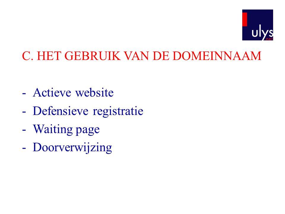 C. HET GEBRUIK VAN DE DOMEINNAAM -Actieve website -Defensieve registratie -Waiting page -Doorverwijzing
