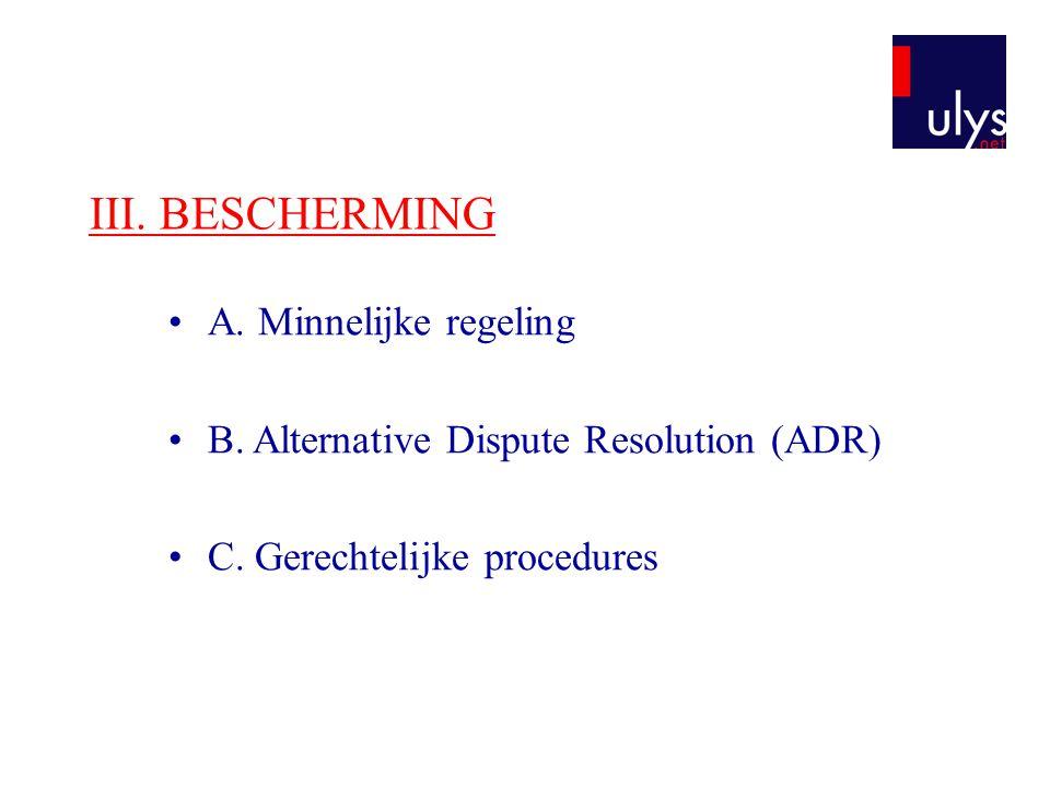 III. BESCHERMING A. Minnelijke regeling B. Alternative Dispute Resolution (ADR) C. Gerechtelijke procedures