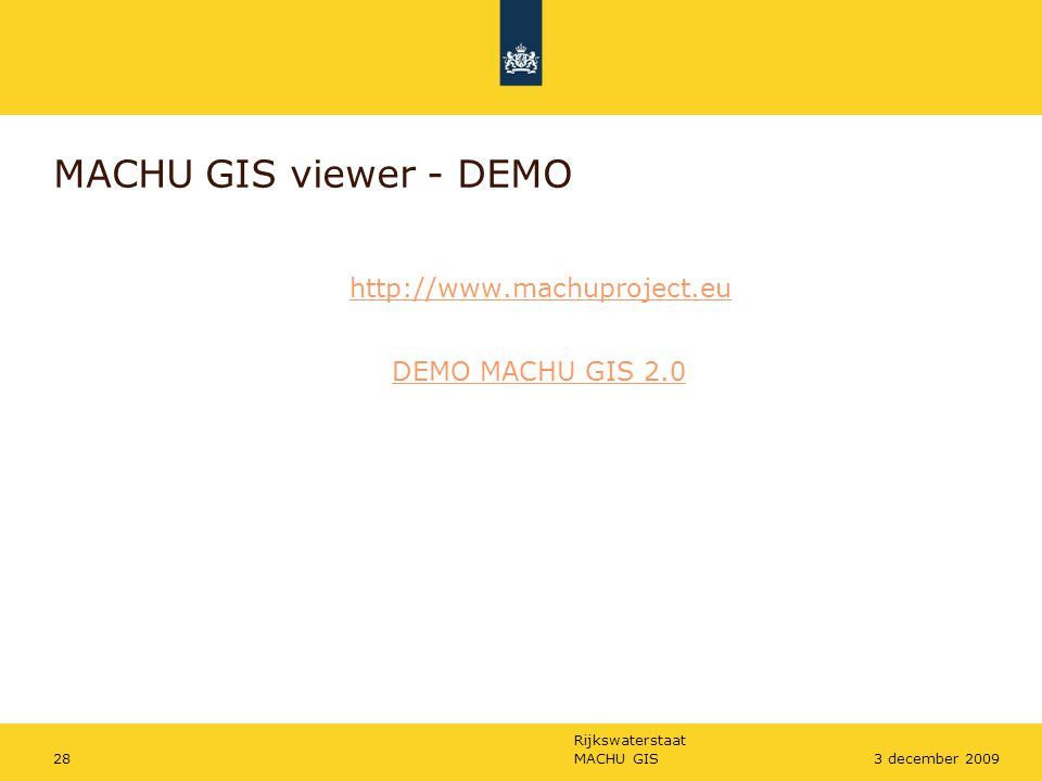 Rijkswaterstaat MACHU GIS283 december 2009 MACHU GIS viewer - DEMO http://www.machuproject.eu DEMO MACHU GIS 2.0