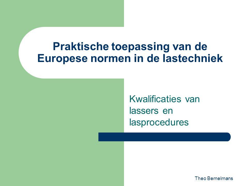 Theo Bemelmans Praktische toepassing van de Europese normen in de lastechniek Kwalificaties van lassers en lasprocedures
