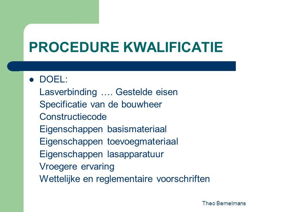 Theo Bemelmans PROCEDURE KWALIFICATIE DOEL: Lasverbinding …. Gestelde eisen Specificatie van de bouwheer Constructiecode Eigenschappen basismateriaal