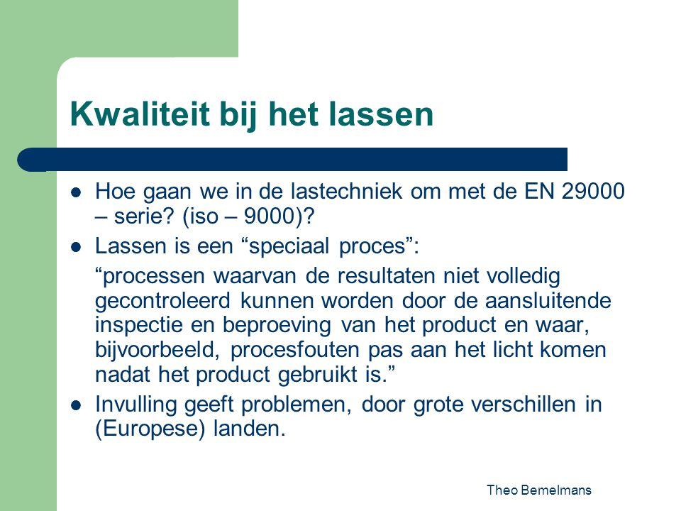 """Theo Bemelmans Kwaliteit bij het lassen Hoe gaan we in de lastechniek om met de EN 29000 – serie? (iso – 9000)? Lassen is een """"speciaal proces"""": """"proc"""