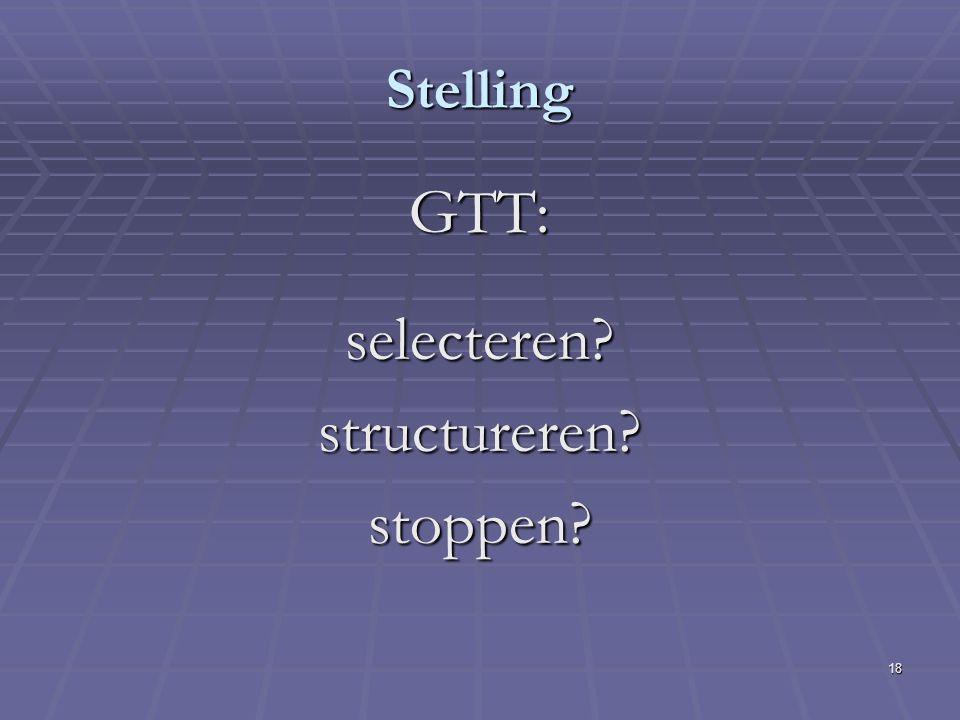 18 Stelling GTT: selecteren structureren stoppen