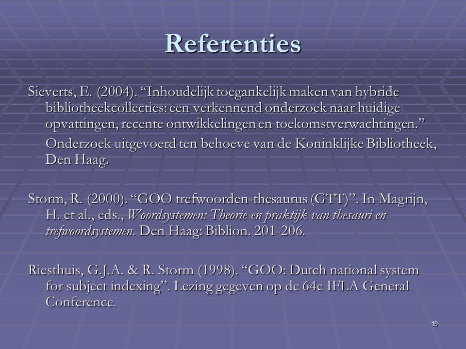 """19 Referenties Sieverts, E. (2004). """"Inhoudelijk toegankelijk maken van hybride bibliotheekcollecties: een verkennend onderzoek naar huidige opvatting"""